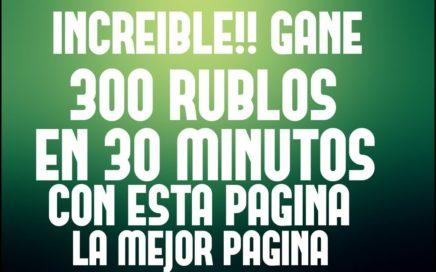 GANE 300 RUBLOS EN 30 MINUTOS CON ESTA PAGINA- LA MEJOR PAGINA !!