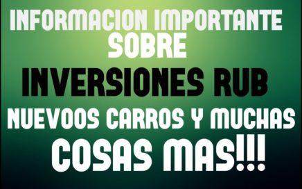INFORMACION MUY IMPORTANTE SOBRE - INVERSIONES RUB - NUEVOS CARROS, MEMBRESIAS Y MAS!