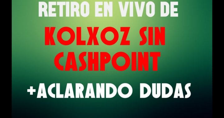 KOLXOZ SIN CASHPOINT - RETIRO EN VIVO!! - SIGUE PAGANDO +ACLARANDO ALGUNAS DUDAS
