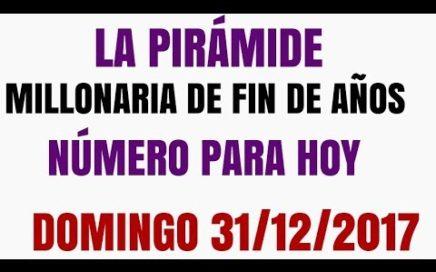 LA PIRÁMIDE MILLONARIA PARA HOY DOMINGO 31 DE DICIEMBRE DEL 2017