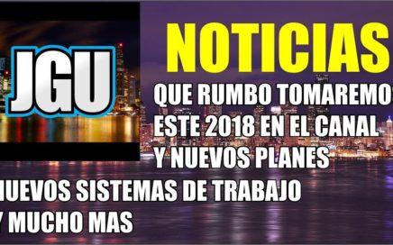 Noticias acerca del canal y rumbo que tomara este 2018 | JGUMoney