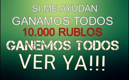 OPORTUNIDAD DE GANAR 10.000 RUBLOS - TODOS GANAMOS DINERO
