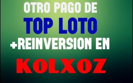 OTRO PAGO DE TOP LOTO +REINVERSION EN KOLXOZ - APROVECHA!!