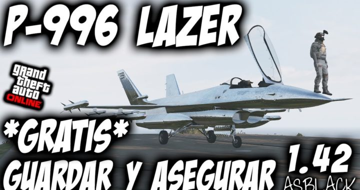 P996 LAZER GRATIS - GUARDAR ASEGURAR - GTA 5 - DAR AVIONES AMIGOS - AHORRAR 6.000.000$ - PARCHEADO