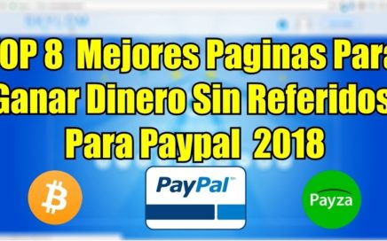 TOP 8 Mejores Paginas Para Ganar Dinero Sin Referidos Por Internet Para Paypal 2018 [Payza Y Mas]
