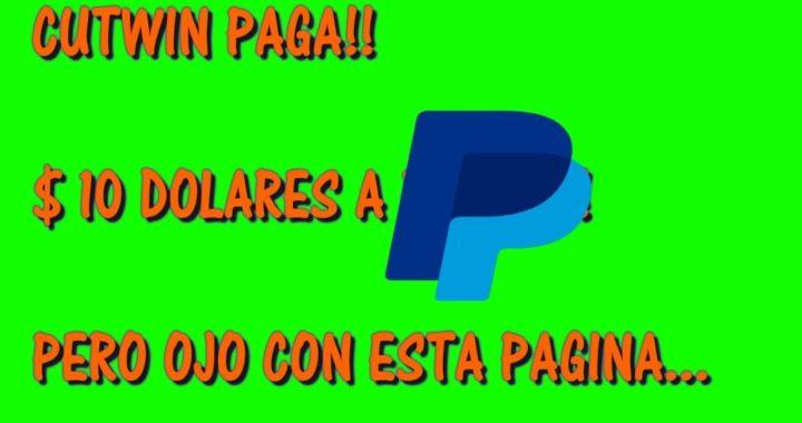 $ 10 DOLARES DIRECTO A PAYPAL !! CUTWIN SI PAGA PERO CUIDADO... 2018