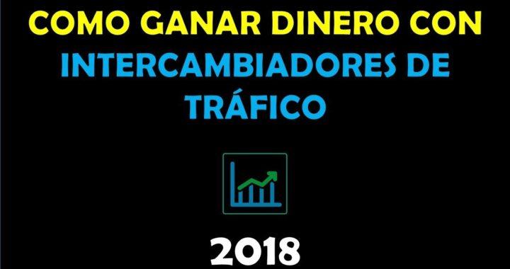 COMO GANAR DINERO CON INTERCAMBIADORES DE TRÁFICO 2018 - VIDEO 3