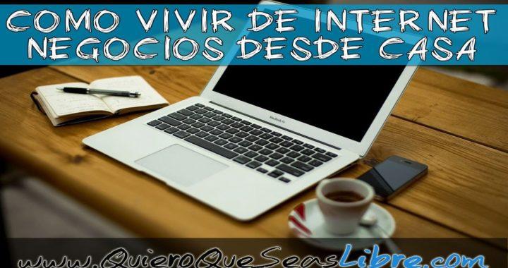 Como Vivir De Internet - Negocios Desde Casa