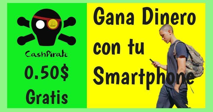 Gana Dinero con Tu Smarphone CashPirate | Gana 0.50$ solo con registrate | Money Machine