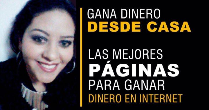 GANA DINERO DESDE CASA- LAS MEJORES PAGINAS PARA GANAR DINERO EN INTERNET