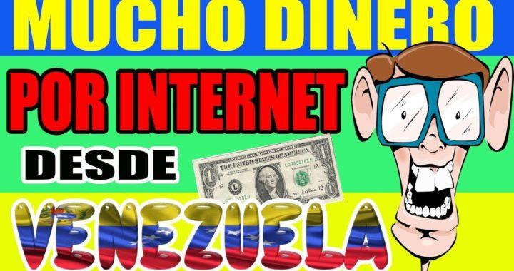 GANA MUCHO DINERO Por Internet SIN INVERTIR DESDE VENEZUELA