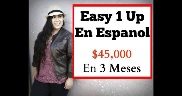 Ganar Dinero Por Internet [Easy 1 Up In Spanish] Hacia Arriba! Mas de $45.000 generados en 3 Meses