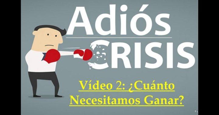 Proyecto Adiós Crisis Video2 ¿Cuanto Necesito Ganar?