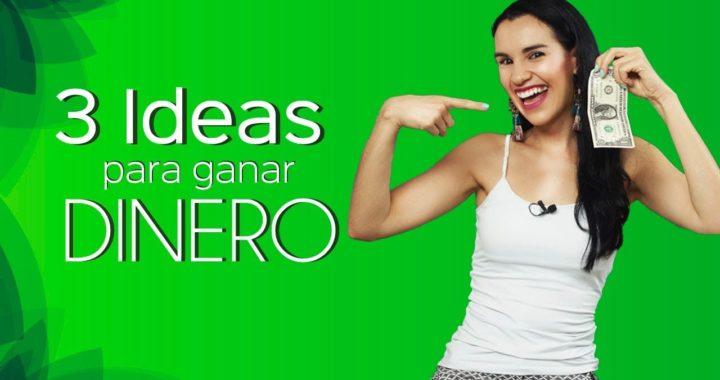 3 Ideas para ganar dinero