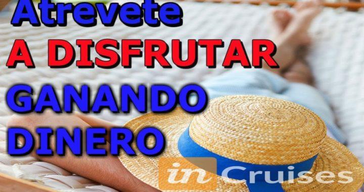 Atrevete A DISFRUTAR |GANANDO DINERO CON Incruises!!!