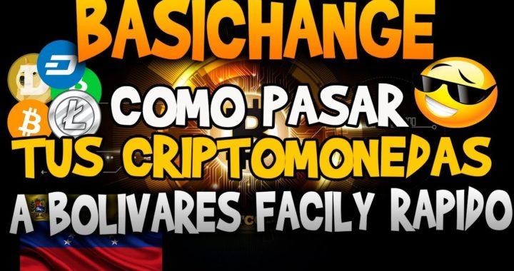 BASICHANGE / Pasar tus criptomonedas a bolivares facil y rapido / Informaciones millonarias
