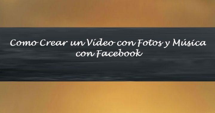 Como Crear un Vídeo con Fotos y Música con Facebook 