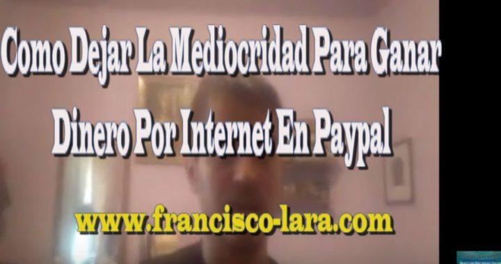 Como Dejar La Mediocridad Para Ganar Dinero Por Internet En Paypal