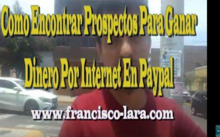 Como Encontrar Prospectos Para Ganar Dinero Por Internet En Paypal