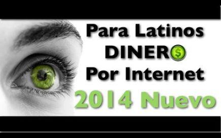 Como Ganar Dinero Por Internet 2014 - Nuevo Para Latinos!