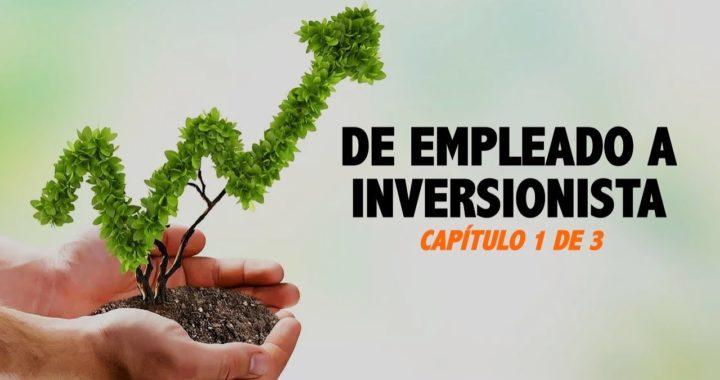 De Empleado A Inversionista - Capítulo 1 de 3