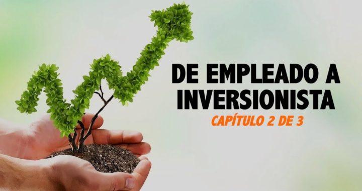 De Empleado A Inversionista - Capítulo 2 de 3