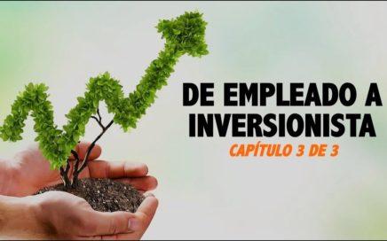 De Empleado A Inversionista - Capítulo 3 de 3