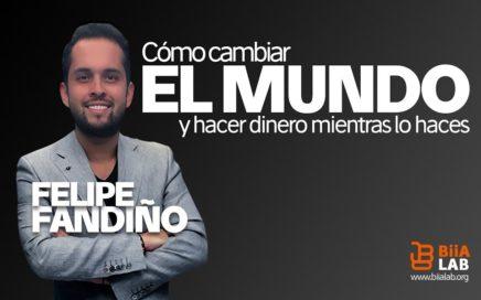 Felipe Fandiño - Cómo Cambiar El Mundo y Hacer Dinero Mientras Lo Haces