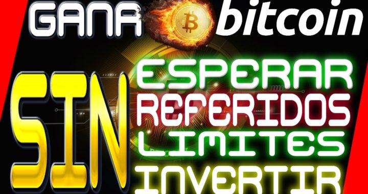 Gana Bitcoin GRATIS SIN Referidos SIN Invertir SIN Limites [ Quiero Dinero ]