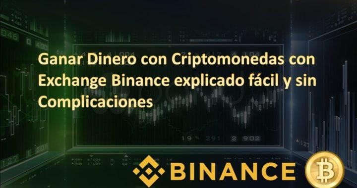 Ganar Dinero con Criptomonedas con Exchange Binance explicado fácil y sin complicaciones