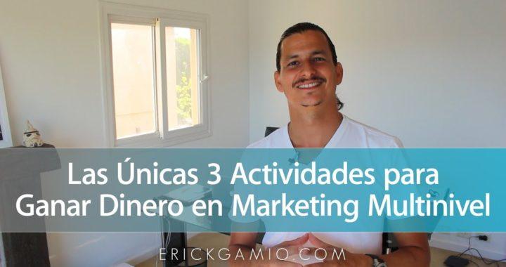 Las Únicas 3 Actividades para Ganar Dinero en Marketing Multinivel