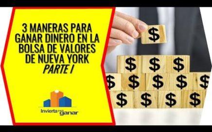 Maneras De Ganar Dinero En La Bolsa De Valores De Nueva York - Parte I