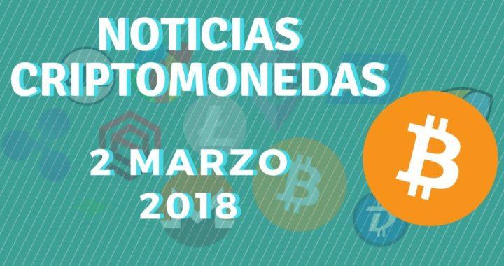 NOTICIAS CRIPTOMONEDAS 2 MARZO 2018   NOTICIAS BITCOIN 2 MARZO 2018