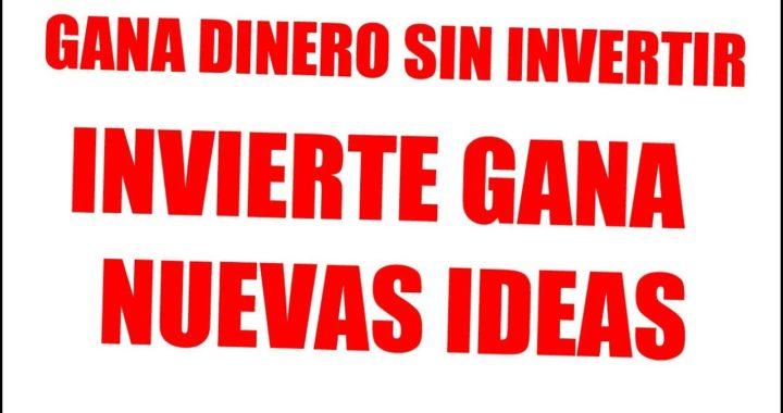 NUEVAS IDEAS GANA DINERO SIN INVERTIR