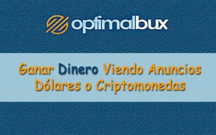 OptimalBux, Que es y Como Funciona | Gana Dinero Viendo Anuncios, Dólares y Criptomonedas