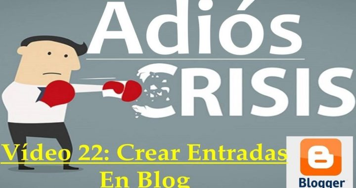 Proyecto Adiós Crisis Video22: Crear Entradas en Blog