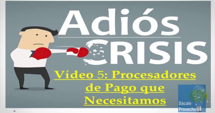 Proyecto Adiós Crisis Video5 Procesadores de pagos