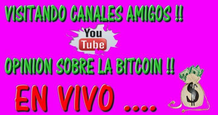 VISITANDO SUS CANALES !! OPINION SOBRE LA BITCOIN!!!