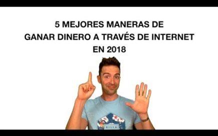 5 MEJORES MANERAS DE GANAR DINERO EN 2018