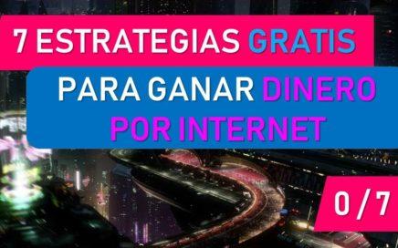 7 ESTRATEGIAS GRATIS PARA GANAR DINERO POR INTERNET 0 / 7