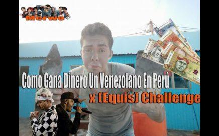 Como Gana Dinero Un Venezolano En Perú / x (Equis) Challange
