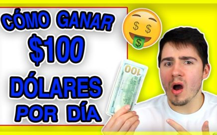 CÓMO GANAR $100 DÓLARES POR DÍA EN 2018