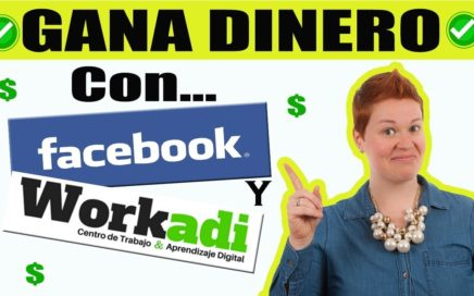 Como ganar dinero con Facebook y Workadi 2018 - k1que Money