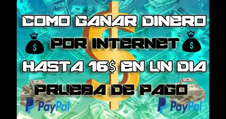 COMO GANAR DINERO POR INTERNET/GANA HASTA 16$ DÓLARES DIARIOS 2018 |COMPROBANTE DE PAGO|  PAYPAL