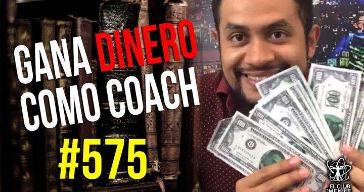 GANA DINERO Como Coach - #ElClubDeLaMente 575