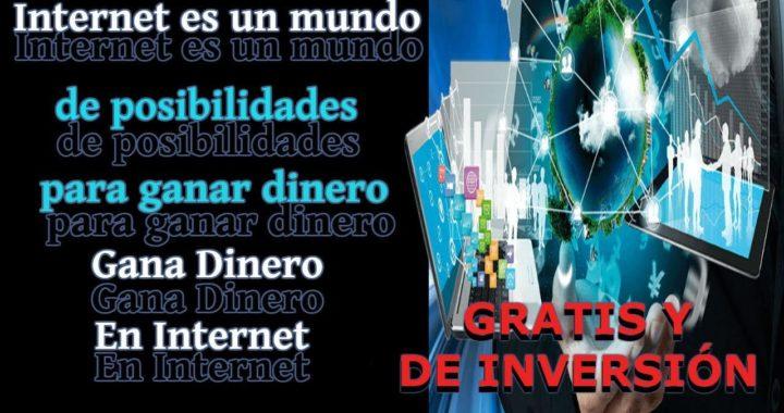 Internet Un Mundo De Posibilidades Para Ganar Dinero |Gratis y De Inversión|