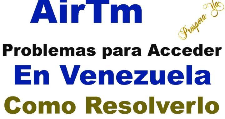 Noticias Importantes Sobre AirTm, Problemas para acceder a la plataforma en Venezuela  y Soluciones
