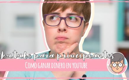 YOUTUBE PARA PRINCIPIANTES |  ¿Se gana DINERO en Youtube?