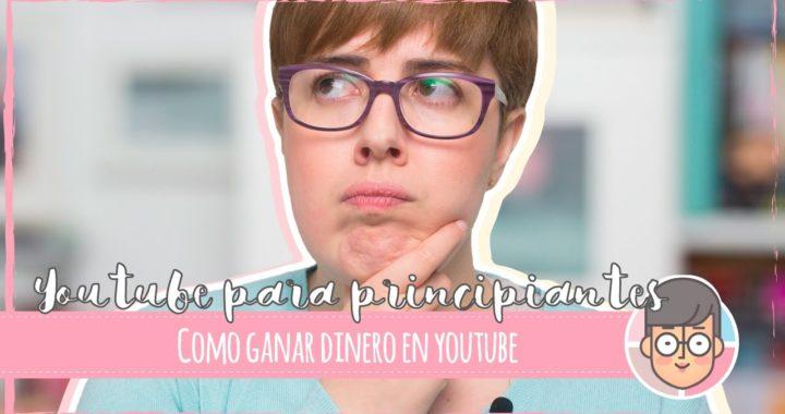 YOUTUBE PARA PRINCIPIANTES |  ¿Se gana DINERO en Youtube?
