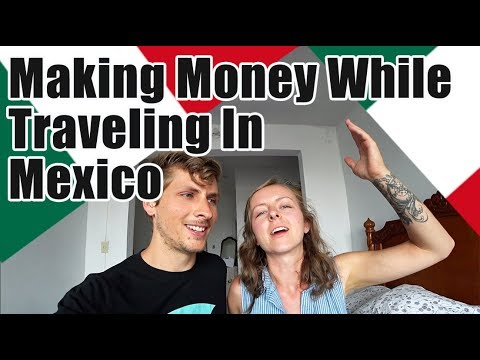 #100. Making Money While Traveling in Mexico - Earning Money Online
